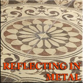 REFLECTING IN METAL